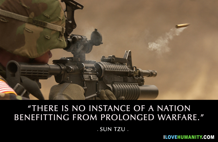 There is no instance of a nation benefitting from prolonged warfare. ― Sun Tzu