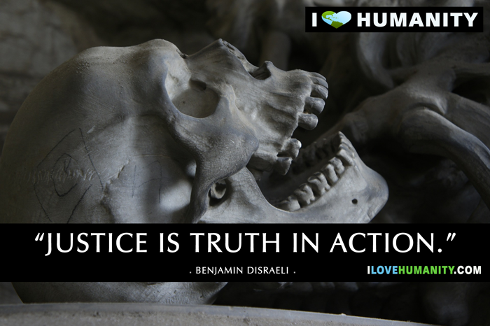Justice is truth in action.  — Benjamin Disraeli
