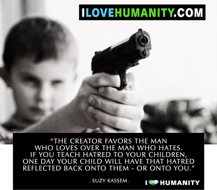 The Creator favors the man who loves over the man who hates. If you teach hatred to your children, one day your child will have that hatred reflected back onto them or onto you. — Suzy Kassem