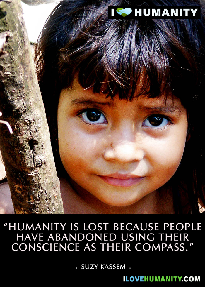 Humanity is lost because people have abandoned using their conscience as their compass. — Suzy Kassem