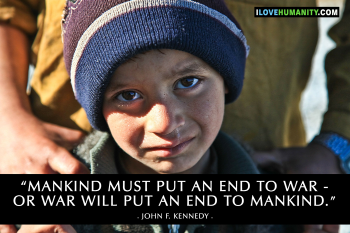 Mankind must put an end to war - or war will put an end to mankind. ― John F. Kennedy, I Love Humanity