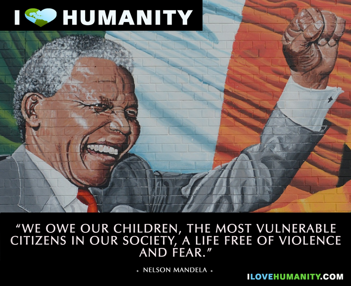 We owe our children, the most vulnerable citizens in our society, a life free of violence and fear. — Nelson Mandela
