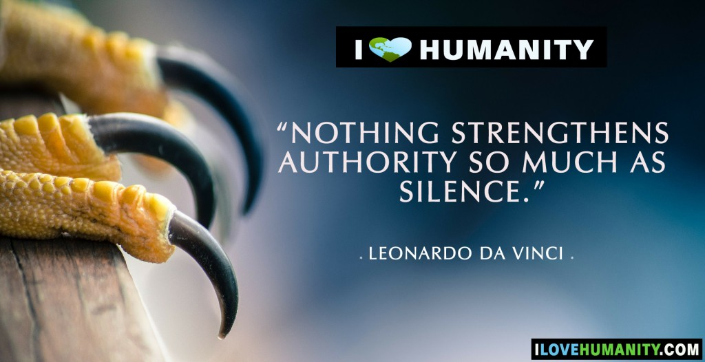Nothing strengthens authority so much as silence. — Leonardo da Vinci