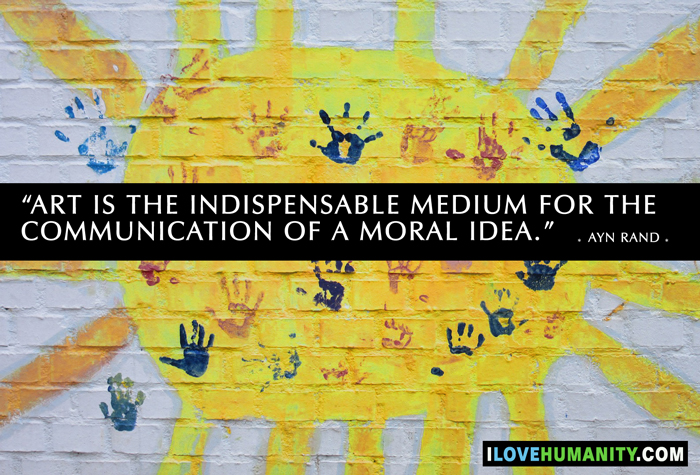 Art is the indispensable medium for the communication of a moral idea. — Ayn Rand