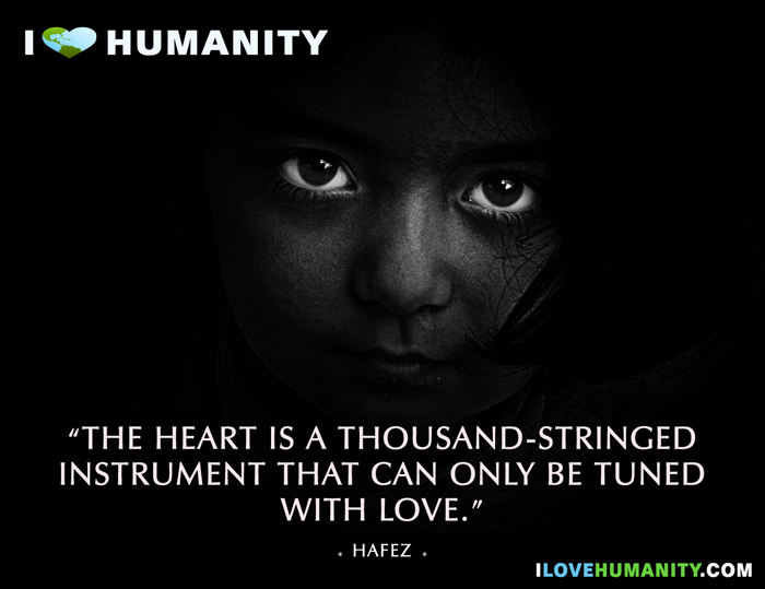 The heart is a thousand-stringed instrument that can only be tuned with love. ― Hafez