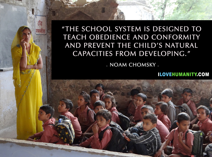 The school system is designed to teach obedience and conformity and prevent the child's natural capacities from developing. — Noam Chomsky